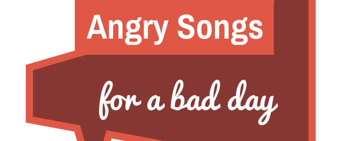 Angry Songs for a Bad Day
