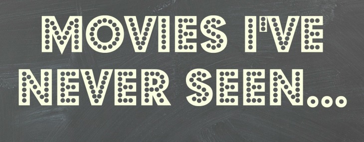 Movies I've Never Seen