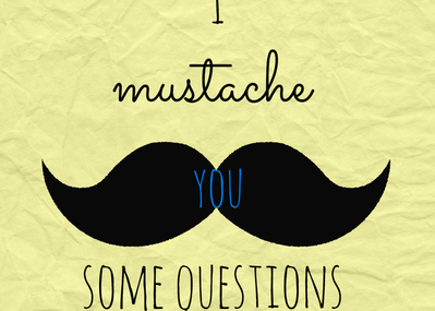 I Mustache You Some Questions